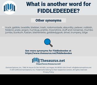 Fiddledeedee, synonym Fiddledeedee, another word for Fiddledeedee, words like Fiddledeedee, thesaurus Fiddledeedee
