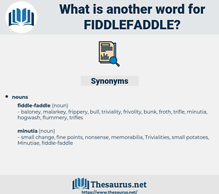fiddlefaddle, synonym fiddlefaddle, another word for fiddlefaddle, words like fiddlefaddle, thesaurus fiddlefaddle