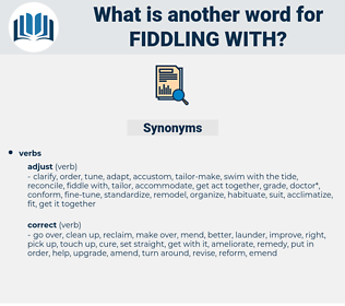 fiddling with, synonym fiddling with, another word for fiddling with, words like fiddling with, thesaurus fiddling with