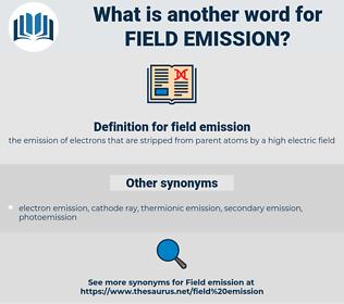 field emission, synonym field emission, another word for field emission, words like field emission, thesaurus field emission