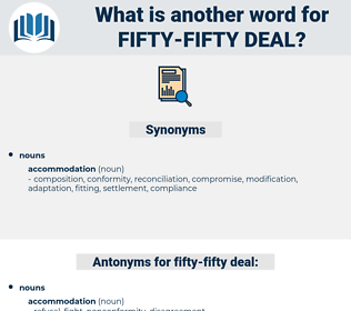 fifty fifty deal, synonym fifty fifty deal, another word for fifty fifty deal, words like fifty fifty deal, thesaurus fifty fifty deal