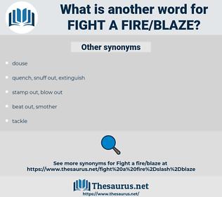fight a fire/blaze, synonym fight a fire/blaze, another word for fight a fire/blaze, words like fight a fire/blaze, thesaurus fight a fire/blaze