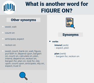 figure on, synonym figure on, another word for figure on, words like figure on, thesaurus figure on