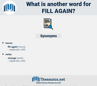 fill again, synonym fill again, another word for fill again, words like fill again, thesaurus fill again