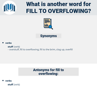 fill to overflowing, synonym fill to overflowing, another word for fill to overflowing, words like fill to overflowing, thesaurus fill to overflowing