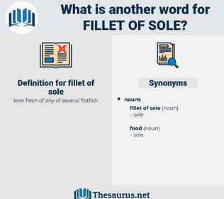 fillet of sole, synonym fillet of sole, another word for fillet of sole, words like fillet of sole, thesaurus fillet of sole