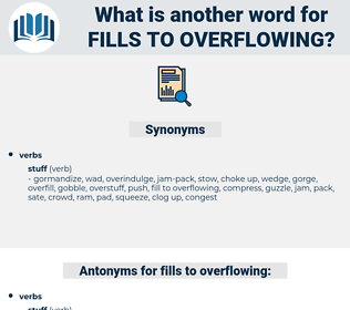 fills to overflowing, synonym fills to overflowing, another word for fills to overflowing, words like fills to overflowing, thesaurus fills to overflowing