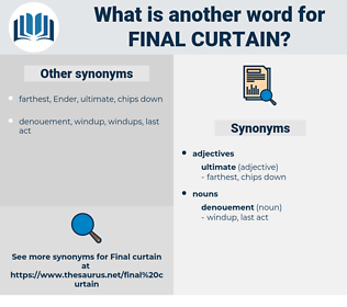 final curtain, synonym final curtain, another word for final curtain, words like final curtain, thesaurus final curtain