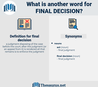 final decision, synonym final decision, another word for final decision, words like final decision, thesaurus final decision