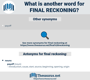 final reckoning, synonym final reckoning, another word for final reckoning, words like final reckoning, thesaurus final reckoning