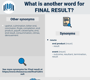 final result, synonym final result, another word for final result, words like final result, thesaurus final result