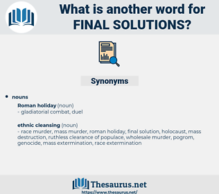 final solutions, synonym final solutions, another word for final solutions, words like final solutions, thesaurus final solutions