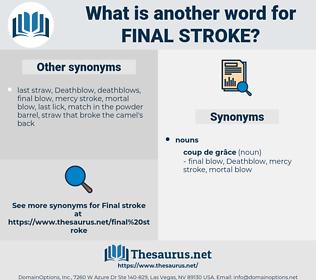 final stroke, synonym final stroke, another word for final stroke, words like final stroke, thesaurus final stroke