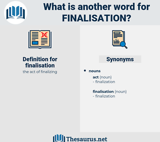 finalisation, synonym finalisation, another word for finalisation, words like finalisation, thesaurus finalisation