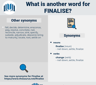finalise, synonym finalise, another word for finalise, words like finalise, thesaurus finalise