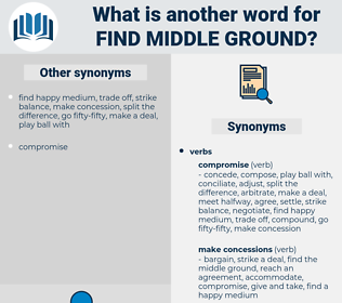 find middle ground, synonym find middle ground, another word for find middle ground, words like find middle ground, thesaurus find middle ground
