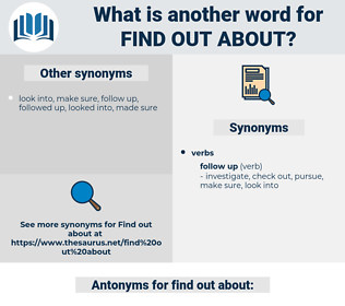 find out about, synonym find out about, another word for find out about, words like find out about, thesaurus find out about