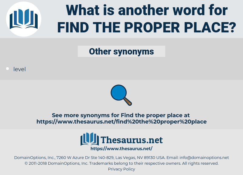 find the proper place, synonym find the proper place, another word for find the proper place, words like find the proper place, thesaurus find the proper place
