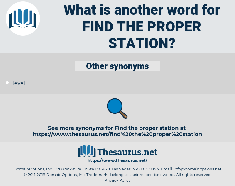find the proper station, synonym find the proper station, another word for find the proper station, words like find the proper station, thesaurus find the proper station