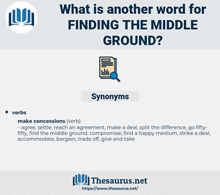 finding the middle ground, synonym finding the middle ground, another word for finding the middle ground, words like finding the middle ground, thesaurus finding the middle ground