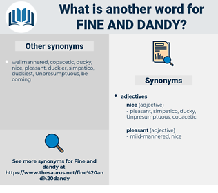 fine and dandy, synonym fine and dandy, another word for fine and dandy, words like fine and dandy, thesaurus fine and dandy
