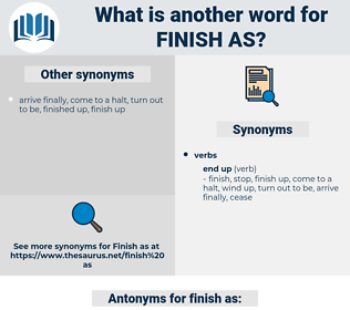 finish as, synonym finish as, another word for finish as, words like finish as, thesaurus finish as