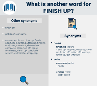 finish up, synonym finish up, another word for finish up, words like finish up, thesaurus finish up
