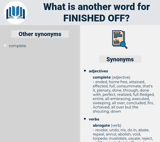 finished off, synonym finished off, another word for finished off, words like finished off, thesaurus finished off