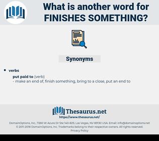 finishes something, synonym finishes something, another word for finishes something, words like finishes something, thesaurus finishes something