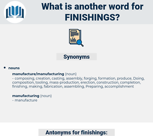 finishings, synonym finishings, another word for finishings, words like finishings, thesaurus finishings