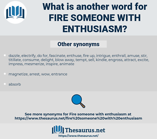 fire someone with enthusiasm, synonym fire someone with enthusiasm, another word for fire someone with enthusiasm, words like fire someone with enthusiasm, thesaurus fire someone with enthusiasm