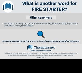 fire starter, synonym fire starter, another word for fire starter, words like fire starter, thesaurus fire starter