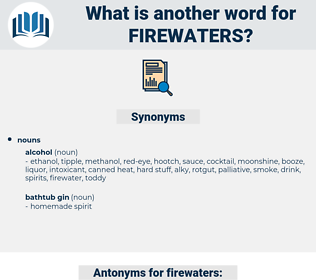 firewaters, synonym firewaters, another word for firewaters, words like firewaters, thesaurus firewaters