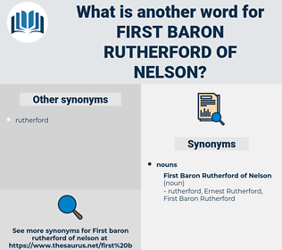 First Baron Rutherford of nelson, synonym First Baron Rutherford of nelson, another word for First Baron Rutherford of nelson, words like First Baron Rutherford of nelson, thesaurus First Baron Rutherford of nelson