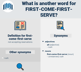 first-come-first-serve, synonym first-come-first-serve, another word for first-come-first-serve, words like first-come-first-serve, thesaurus first-come-first-serve