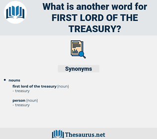 first lord of the treasury, synonym first lord of the treasury, another word for first lord of the treasury, words like first lord of the treasury, thesaurus first lord of the treasury