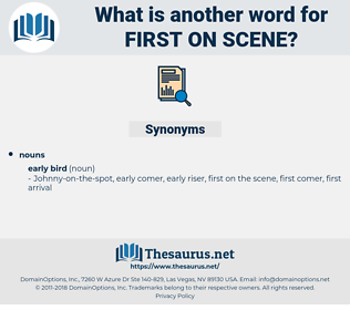 first on scene, synonym first on scene, another word for first on scene, words like first on scene, thesaurus first on scene