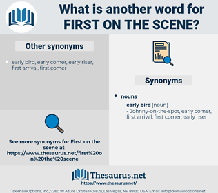 first on the scene, synonym first on the scene, another word for first on the scene, words like first on the scene, thesaurus first on the scene
