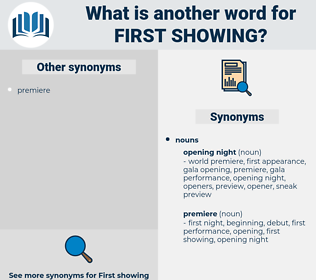 first showing, synonym first showing, another word for first showing, words like first showing, thesaurus first showing