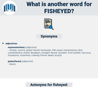 fisheyed, synonym fisheyed, another word for fisheyed, words like fisheyed, thesaurus fisheyed