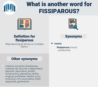 fissiparous, synonym fissiparous, another word for fissiparous, words like fissiparous, thesaurus fissiparous