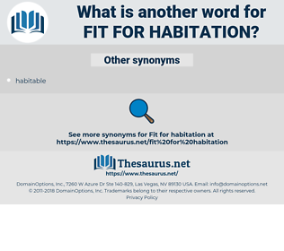 fit for habitation, synonym fit for habitation, another word for fit for habitation, words like fit for habitation, thesaurus fit for habitation