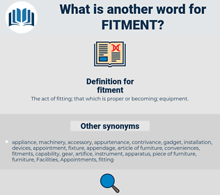 fitment, synonym fitment, another word for fitment, words like fitment, thesaurus fitment