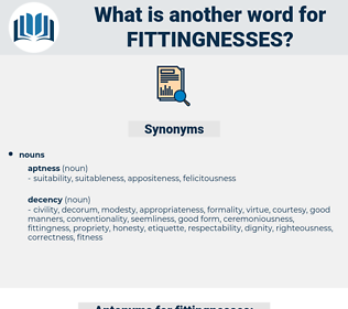 fittingnesses, synonym fittingnesses, another word for fittingnesses, words like fittingnesses, thesaurus fittingnesses