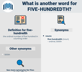 five-hundredth, synonym five-hundredth, another word for five-hundredth, words like five-hundredth, thesaurus five-hundredth