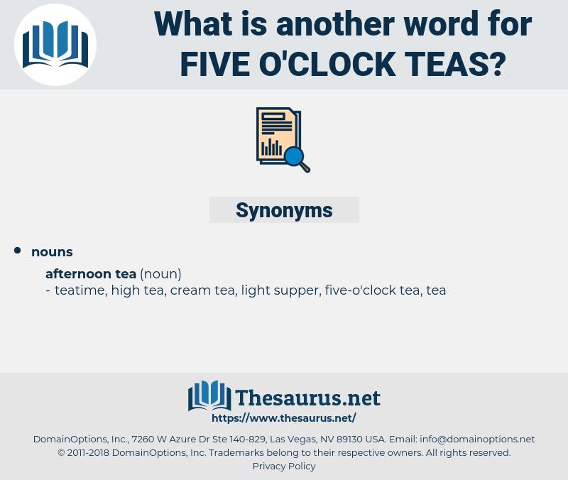 five-o'clock teas, synonym five-o'clock teas, another word for five-o'clock teas, words like five-o'clock teas, thesaurus five-o'clock teas