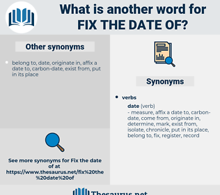 fix the date of, synonym fix the date of, another word for fix the date of, words like fix the date of, thesaurus fix the date of