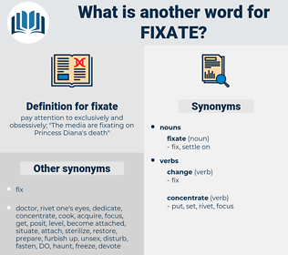 fixate, synonym fixate, another word for fixate, words like fixate, thesaurus fixate