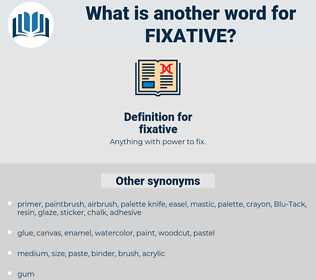 fixative, synonym fixative, another word for fixative, words like fixative, thesaurus fixative