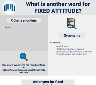 fixed attitude, synonym fixed attitude, another word for fixed attitude, words like fixed attitude, thesaurus fixed attitude